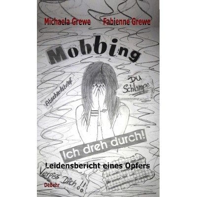 Mobbing - Ich dreh durch - Leidensbericht eines Opfers
