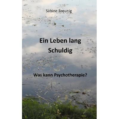 Ein Leben lang Schuldig. Was kann Psychotherapie?