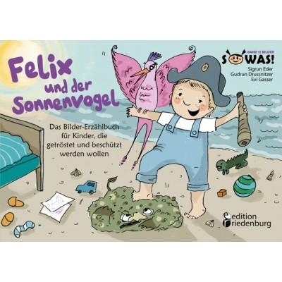 Felix und der Sonnenvogel - Das Bilder-Erzählbuch für...