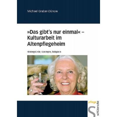 """""""Das gibt's nur einmal"""" - Kulturarbeit im Altenpflegeheim"""